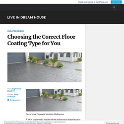 Choosing the Correct Floor Coating Type for You – Live in Dream House