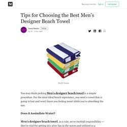 Tips for Choosing the Best Men's Designer Beach Towel