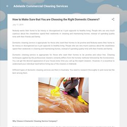 How to Make Sure that You are Choosing the Right Domestic Cleaners?