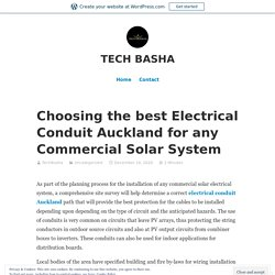 Choosing the best Electrical Conduit Auckland for any Commercial Solar System – TECH BASHA