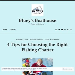 4 Tips for Choosing the Right Fishing Charter – Bluey's Boathouse