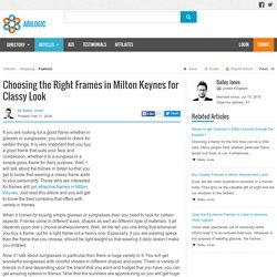 Choosing the Right Frames in Milton Keynes for Classy Look