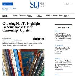 Choosing Not To Highlight Dr Seuss Books Is Not Censorship