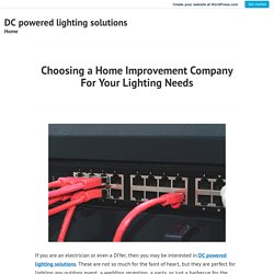 Choosing a Home Improvement Company For Your Lighting Needs – DC powered lighting solutions