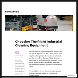 Choosing The Right Industrial Cleaning Equipment