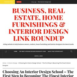 Choosing An Interior Design School - The First Step In Becoming The Finest Interior Designer