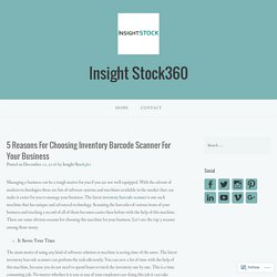 5 Reasons For Choosing Inventory Barcode Scanner For Your Business – Insight Stock360