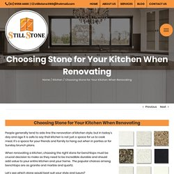 Choosing Stone for Your Kitchen When Renovating - STILL STONE