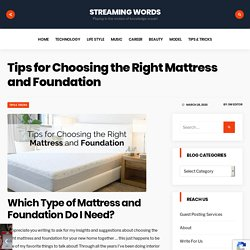 Tips for Choosing the Right Mattress and Foundation
