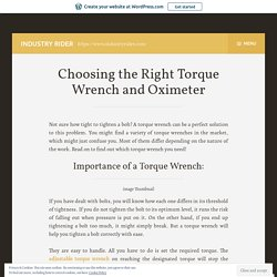 Choosing the Right Torque Wrench and Oximeter – Industry Rider