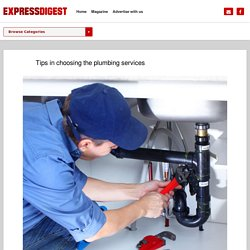 Tips in choosing the plumbing services