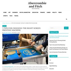 3 TIPS FOR CHOOSING THE RIGHT SCREEN PRINTING MACHINE – Abercrombie and Fitch
