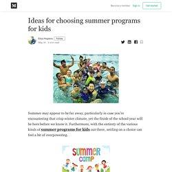 Ideas for choosing summer programs for kids - Eliza Hopkins - Medium