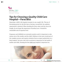 Tips for Choosing a Quality Child Care Hospital — Paras Bliss – Medium