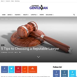 5 Tips to Choosing a Reputable Lawyer - The Aspiring Gentleman