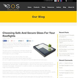Choosing Safe And Secure Glass For Your Rooflights