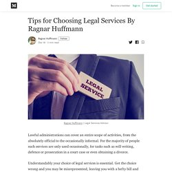 Tips for Choosing Legal Services By Ragnar Huffmann