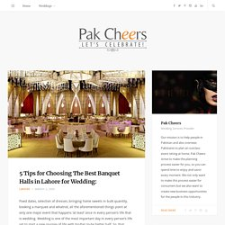 5 Tips for Choosing The Best Banquet Halls in Lahore for Wedding: – Pak Cheers – Wedding Services Provider – Blog