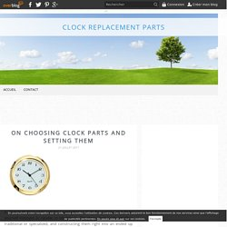 On Choosing Clock Parts and Setting Them - Clock Replacement Parts