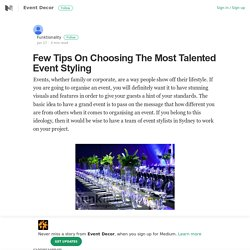 Few Tips On Choosing The Most Talented Event Styling