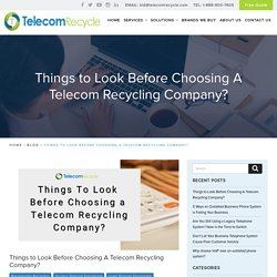 Things to Look Before Choosing A Telecom Recycling Company?