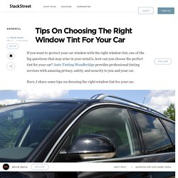 Tips On Choosing The Right Window Tint For Your Car – StackStreet