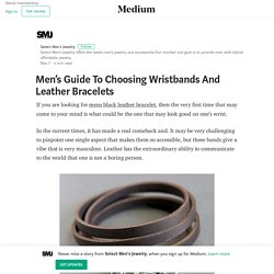 Men's Guide To Choosing Wristbands And Leather Bracelets
