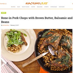 Bone-in Pork Chops with Brown Butter, Balsamic and Beans - Rachael Ray