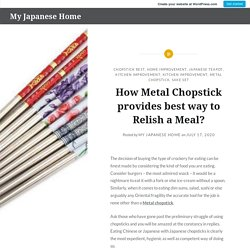 How Metal Chopstick provides best way to Relish a Meal?