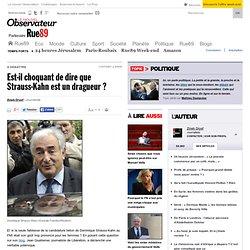Est-il choquant de dire que Strauss-Kahn est un dragueur?