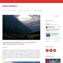 Choquequirao la otra Machu Picchu, que muchos no saben que existe ¡Lee cómo llegar!