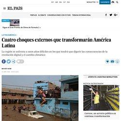 Cuatro choques externos que transformarán América Latina