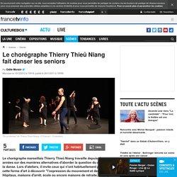 Le chorégraphe Thierry Thieû Niang fait danser les seniors