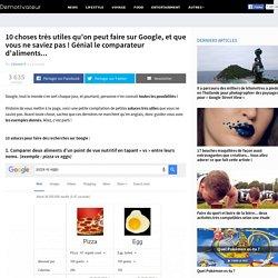 10 choses très utiles qu'on peut faire sur Google, et que vous ne saviez pas ! Génial le comparateur d'aliments...