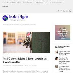 Les 50 choses à faire à Lyon : le guide des incontournables