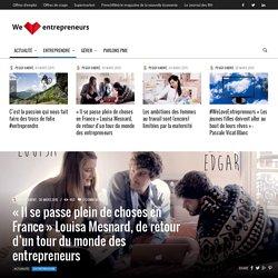 «Il se passe plein de choses en France» Louisa Mesnard, de retour d'un tour du monde des entrepreneurs