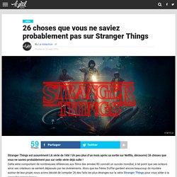 26 choses que vous ne saviez probablement pas sur Stranger Things