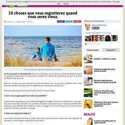 10 choses que vous regretterez quand vous serez vieux.