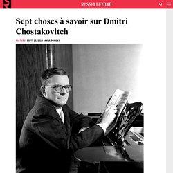 Sept choses à savoir sur Dmitri Chostakovitch - fr.rbth.com
