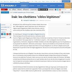 Irak: les chrétiens ''cibles légitimes''