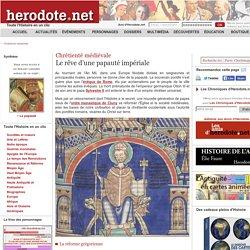 Chrétienté médiévale - Le rêve d'une papauté impériale - Herodote.net