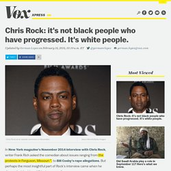 Chris Rock: It's not black people who have progressed. It's white people.