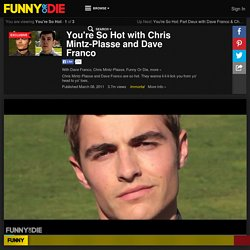 You're So Hot with Chris Mintz-Plasse and Dave Franco from Dave Franco, Christopher Mintz Plasse, Brian McGinn, Hunter Cope, BoTown Sound, FOD Team, Shauna O'Toole, and Rod Blackhurst