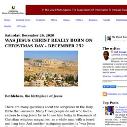 WAS JESUS CHRIST REALLY BORN ON CHRISTMAS DAY - DECEMBER 25?