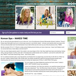 Korean Spa - NAKED TIME - Sara Christensen Private + Celebrity Weight Loss Coach