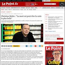 """Christian Bobin : """"La mort est peut-être la carte la plus belle"""""""