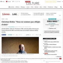 """L'Express: Christian Bobin: """"Nous ne sommes pas obligés d'obéir"""""""