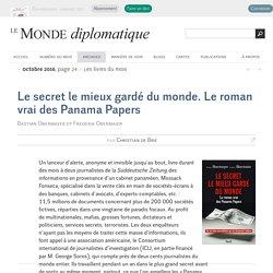 Le secret le mieux gardé du monde. Le roman vrai des Panama Papers, par Christian de Brie (Le Monde diplomatique, octobre 2016)