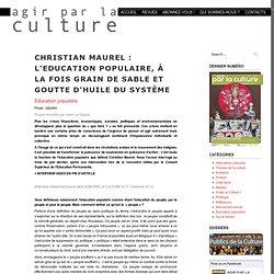 Christian Maurel : L'Education populaire, à la fois grain de sable et goutte d'huile du système