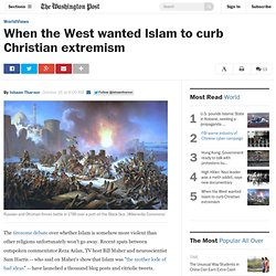 When the West wanted Islam to curb Christian extremism